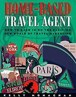 Home-Based Travel Agent : How to Cash in on the Exciting New World of Travel Mar