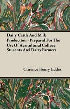 Dairy Cattle and Milk Production - Prepared for the Use of Agricultural...