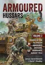 Armoured Hussars 2: Images of the 1st Polish Armoured Division, Normandy, August