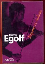 TRISTAN EGOLF: JUPONS ET VIOLONS. GALLIMARD. 2003.