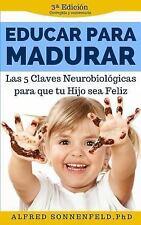 Educar para Madurar : Las 5 Claves Neurobiológicas para Que Tu Hijo Sea Feliz...