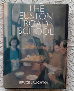 THE EUSTON ROAD SCHOOL A STUDY IN OBJECTIVE PAINTING BY BRUCE LAUGHTON 1986 1ST