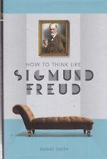 How to Think Like Sigmund Freud by Daniel Smith (Hardback) Book
