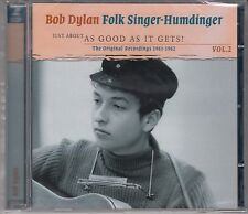 Bob Dylan-folksinger Humdinger 2-just about as good as, 2cd NUOVO