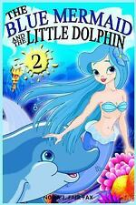 Blue Mermaid and the Little Dolphin: The Blue Mermaid and the Little Dolphin.