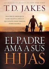 El padre ama a sus hijas: Descubra el amor que el Padre celestial ofrece y que