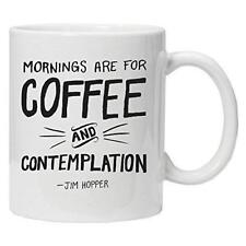 Mornings are for coffee and contemplation - Novelty Mug