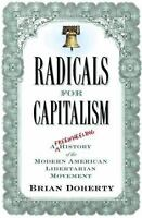 Radicals for Capitalism : A Freewheeling History of the Modern American...