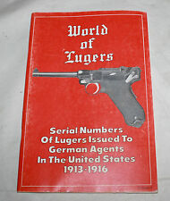 WORLD OF LUGERS - SERIAL NUMBERS OF LUGERS ISSUED IN THE US 1913-1916 VOLUME 1