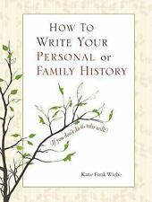 How to Write Your Personal or Family History : (If You Don't Do It, Who...