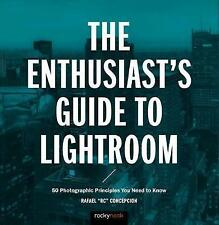 The Enthusiast's Guide to Lightroom: 50 Photographic Principles You Need to...