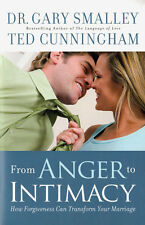 NEW Relationships Book! From Anger to Intimacy - Gary Smalley, Ted Cunningham