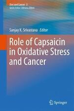 Role of Capsaicin in Oxidative Stress and Cancer 3 (2013, Hardcover)