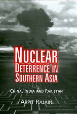 Nuclear Deterrence in Southern Asia: China, India and Pakistan by Arpit Rajain