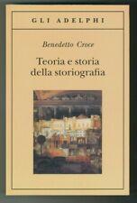 """""""TEORIA E STORIA DELLA STORIOGRAFIA"""" Benedetto Croce, Adelphi 2011 9788845916359"""