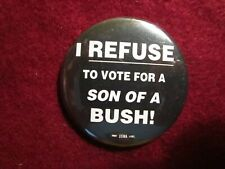"GEORGE W BUSH  ""I REFUSE TO VOTE FOR A SON OF A BUSH!"" POLITICAL BUTTON PIN EUC"