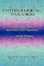 The Entheological Paradigm : Essays on the Dmt and 5-Meo-Dmt Experience and...