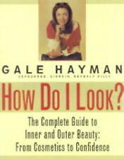 HOW DO I LOOK?: THE COMPLETE GUIDE TO INNER AND OUTER BEAUTY: FROM COSMETICS TO