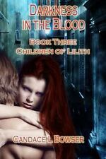 Children of Lilith Ser.: Darkness in the Blood by Candace Bowser (2015,...