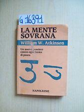 WILLIAM W. ATKINSON - LA MENTE SOVRANA - EDITRICE NAPOLEONE - 1993