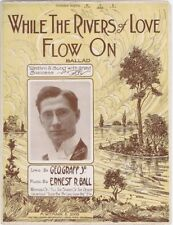 While The Rivers of Love Flow On, Ernest R.Ball photo, 1913, vintage sheet music