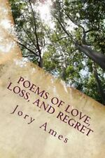 Poems of Love, Loss, and Regret by Jory Ames (2014, Paperback)