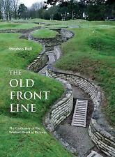 The Old Front Line: The Centenary of the Western Front in Pictures, Bull, Stephe