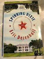 SPINNING DIXIE  Eric Dezenhall 2007 First Edition 1st Printing Satirical Tale