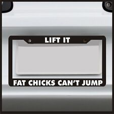 Lift It Fat Chicks Can't Jump License Plate Frame for jeep 4x4 holder truck