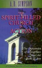The Spirit-Filled Church in Action : The Dynamics of Evangelism from the Book...