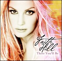 FAITH HILL - THERE YOU'LL BE : GREATEST HITS / BEST OF CD *NEW*