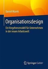 Organisationsdesign: Ein Vorgehensmodell Fur Unternehmen in Der Neuen...