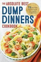 Dump Dinners: The Absolute Best Dump Dinners Cookbook with 75 Amazingly Easy Rec
