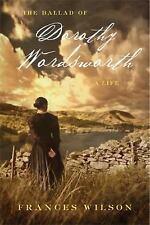 The Ballad of Dorothy Wordsworth: A Life, Wilson, Frances, Good Books