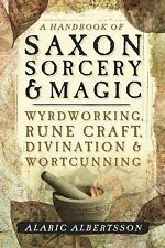 A Handbook of Saxon Sorcery and Magic : Wyrdworking, Runelore, Divination,...