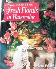 Painting Fresh Florals in Watercolor by Arleta Pech (1998, Hardcover)