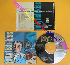 CD THE JELLYFISH KISS Too Stupid For Business Too Ugly For.. no lp mc dvd (CS13)
