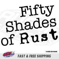 FIFTY SHADES OF RUST Sticker Decal 4x4 4WD Funny Ute