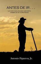 Antes de Ir ... : Lo Que Cada Iglesia Debe Saber de Su Comunidad by Antonio...