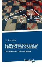 El Hombre Que Vio la Espalda Del Hombre by I J Ironside (2014, Paperback)