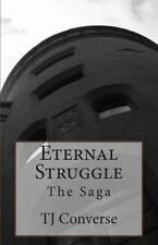 Eternal Struggle : The Saga by T. J. Converse (2012, Paperback)