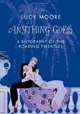 Anything Goes: A Biography of the Roaring Twenties,Mrs Lucy Moore