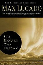 Six Hours One Friday: Living the Power of the Cross The Bestseller Collection