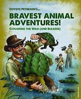 Coyote Peterson's Brave Adventures: Wild Animals in a Wild World (Coyote Peterso