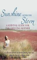 Sunshine After the Storm: A Survival Guide for the Grieving Mother, Brand New...