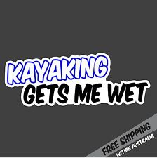 KAYAKING GET ME WET Sticker Decal Funny Boat Tinnie 4x4 4wd Car Ute