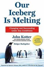 Our Iceberg Is Melting by John Kotter (Hardcover) New