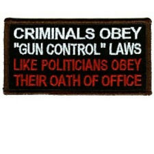 CRIMINALS OBEY GUN LAWS LIKE POLITICIANS OBEY THEIR OATH OF OFFICE BIKER PATCH