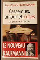 Casseroles, amour et crises Ce que cuisiner veut dire Jean-Claude Kaufmann. 2005