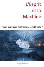 L' Esprit et la Machine : Faut-Il Avoir Peur de l'Intelligence Artificielle ?...